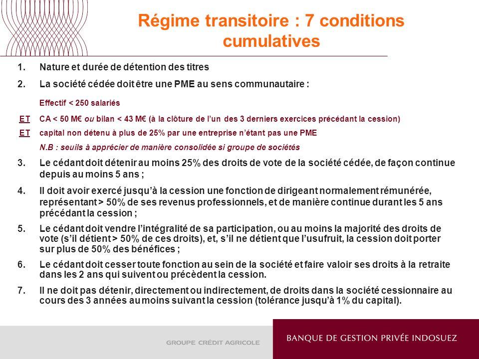 Régime transitoire : 7 conditions cumulatives 1.Nature et durée de détention des titres 2.La société cédée doit être une PME au sens communautaire : E