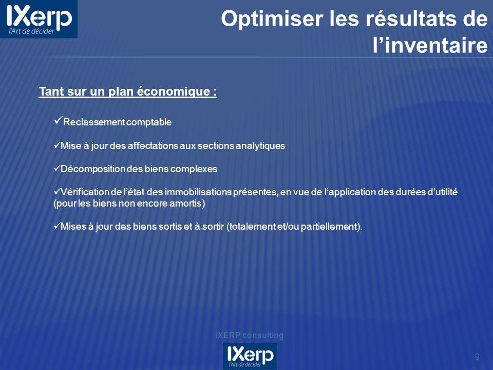 Tant sur un plan économique : 9 IXERP consulting Optimiser les résultats de linventaire Reclassement comptable Mise à jour des affectations aux sectio