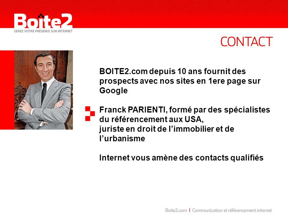 BOITE2.com depuis 10 ans fournit des prospects avec nos sites en 1ere page sur Google Franck PARIENTI, formé par des spécialistes du référencement aux