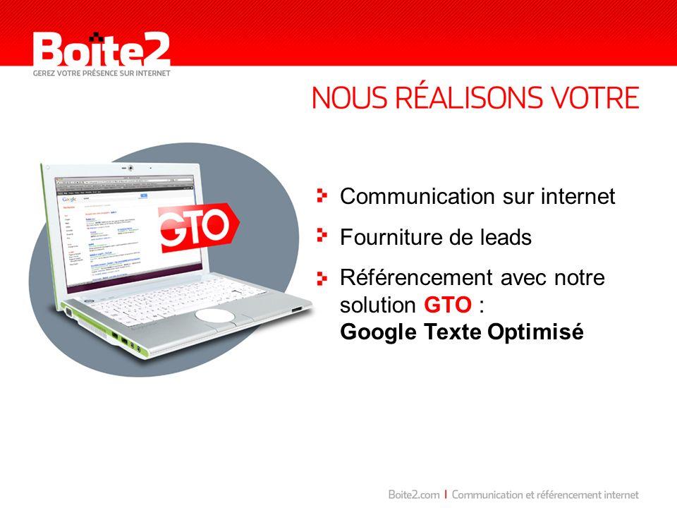 Communication sur internet Fourniture de leads Référencement avec notre solution GTO : Google Texte Optimisé