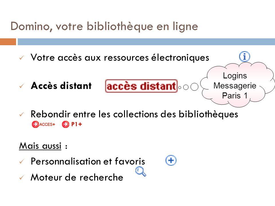 Domino, votre bibliothèque en ligne Votre accès aux ressources électroniques Accès distant Rebondir entre les collections des bibliothèques Mais aussi