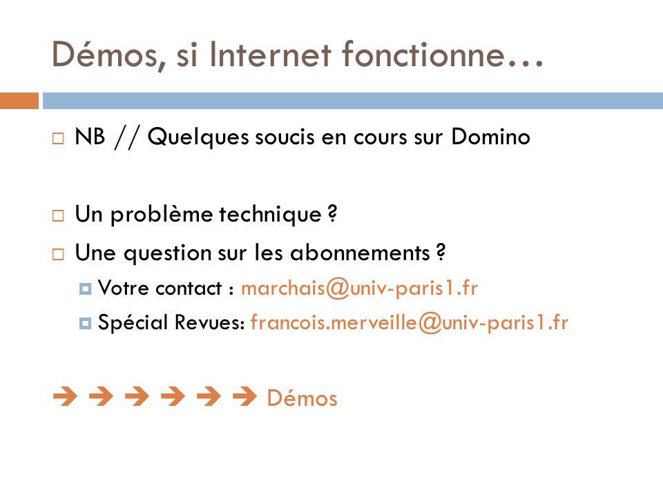Démos, si Internet fonctionne… NB // Quelques soucis en cours sur Domino Un problème technique ? Une question sur les abonnements ? Votre contact : ma