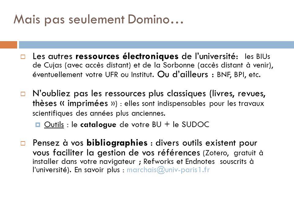 Mais pas seulement Domino… Les autres ressources électroniques de luniversité: les BIUs de Cujas (avec accès distant) et de la Sorbonne (accès distant