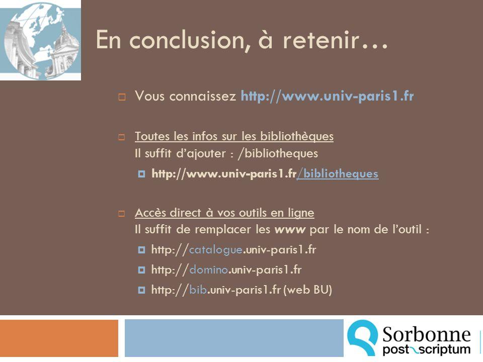 En conclusion, à retenir… Vous connaissez http://www.univ-paris1.fr Toutes les infos sur les bibliothèques Il suffit dajouter : /bibliotheques http://