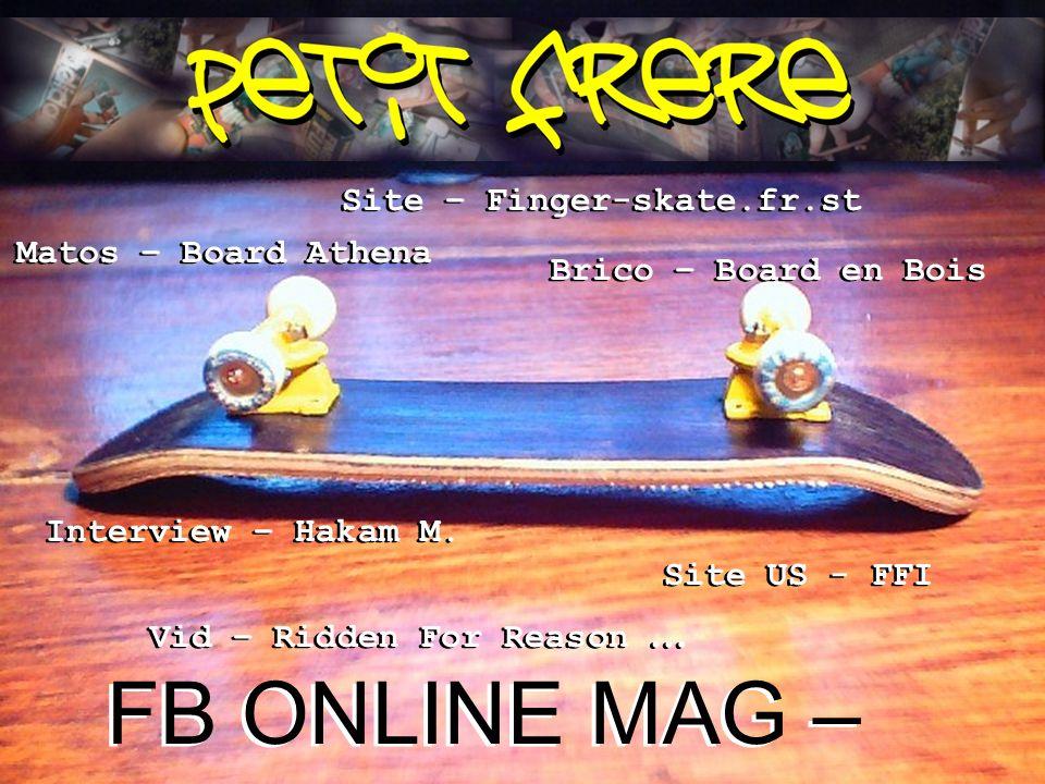 Petit Frére N°1 1 FB ONLINE MAG – NUMERO 1 Interview – Hakam M. Vid – Ridden For Reason … Interview – Hakam M. Vid – Ridden For Reason … Site – Finger