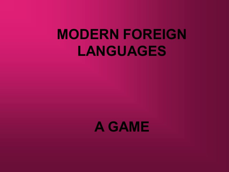 MODERN FOREIGN LANGUAGES A GAME