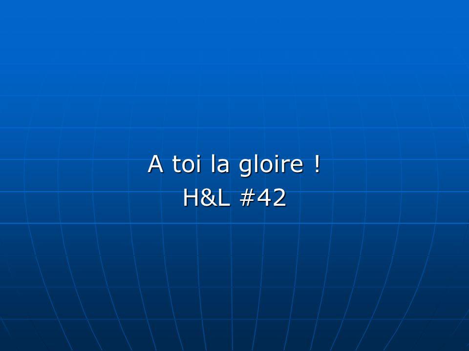 A toi la gloire ! H&L #42
