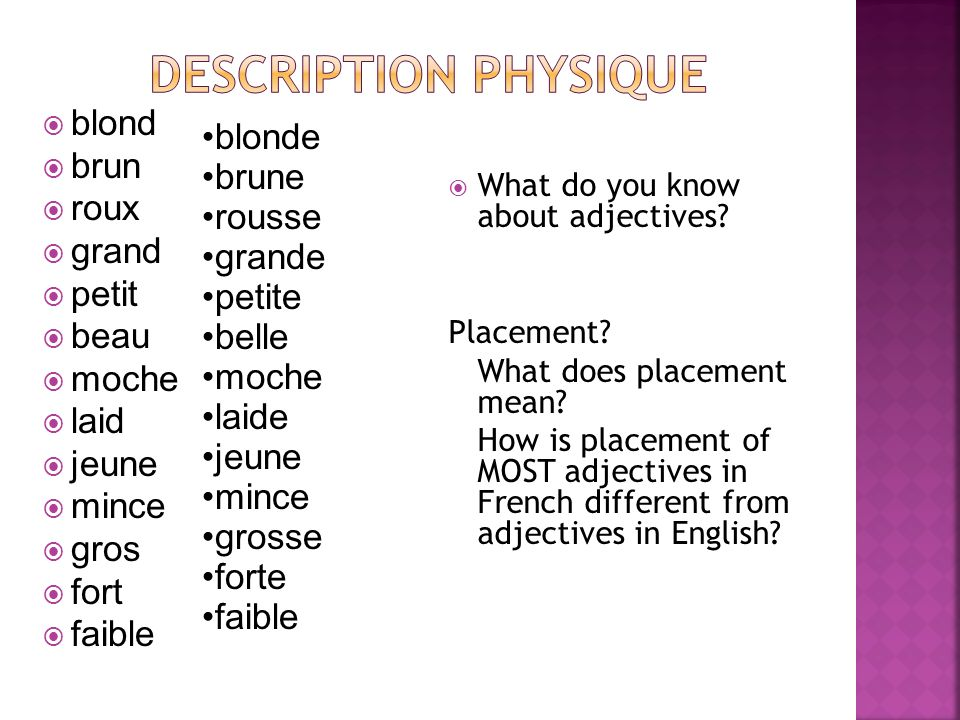 blond brun roux grand petit beau moche laid jeune mince gros fort faible What do you know about adjectives? Placement? What does placement mean? How i