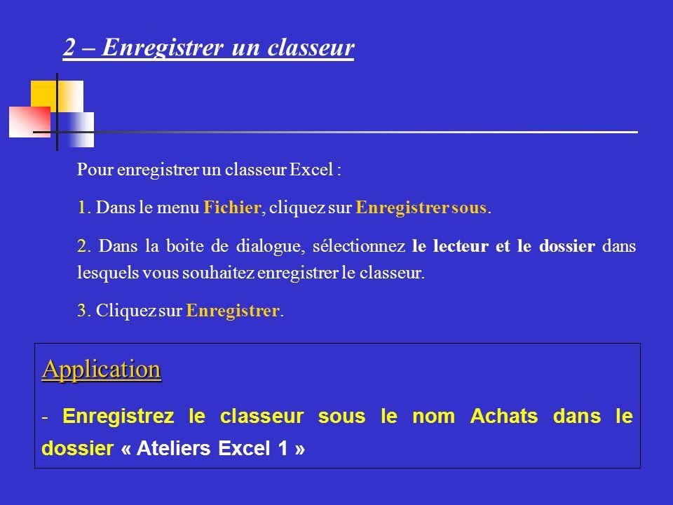 2 – Enregistrer un classeur Pour enregistrer un classeur Excel : 1.