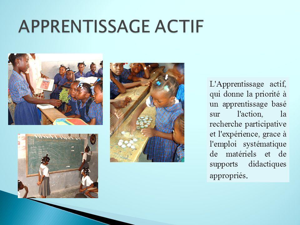 L'Apprentissage actif, qui donne la priorité à un apprentissage basé sur l'action, la recherche participative et l'expérience, grace à l'emploi systém
