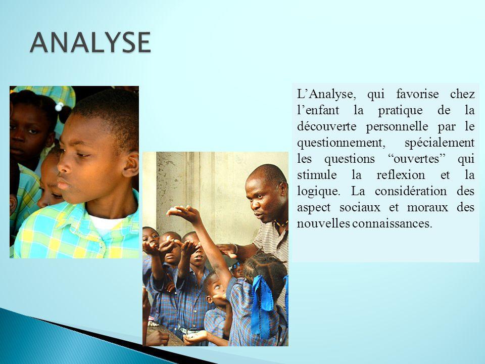 LAnalyse, qui favorise chez lenfant la pratique de la découverte personnelle par le questionnement, spécialement les questions ouvertes qui stimule la