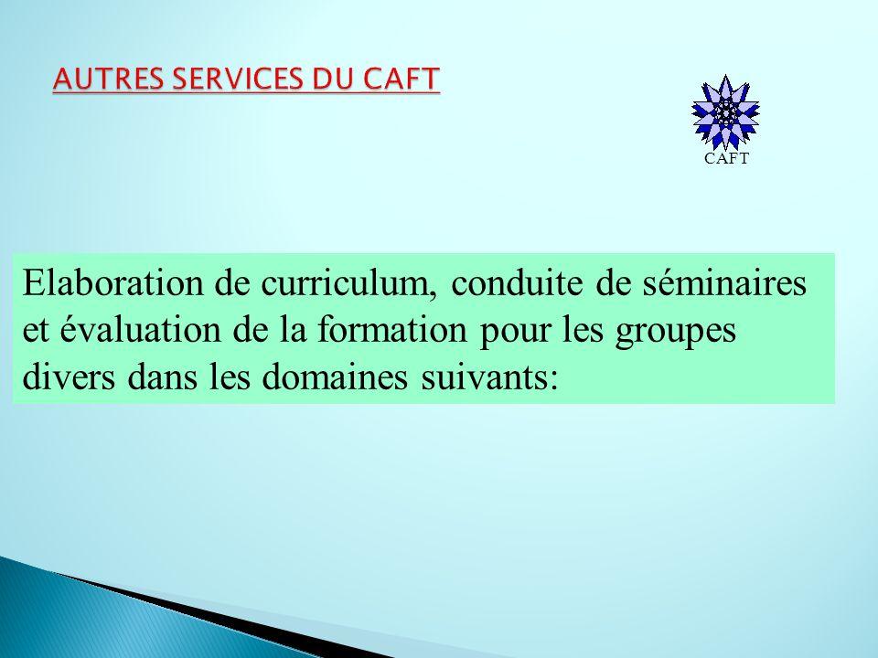 CAFT Elaboration de curriculum, conduite de séminaires et évaluation de la formation pour les groupes divers dans les domaines suivants: