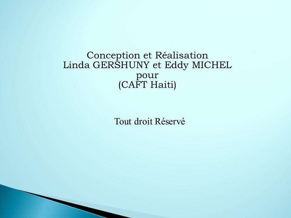 Conception et Réalisation Linda GERSHUNY et Eddy MICHEL pour (CAFT Haiti) Tout droit Réservé