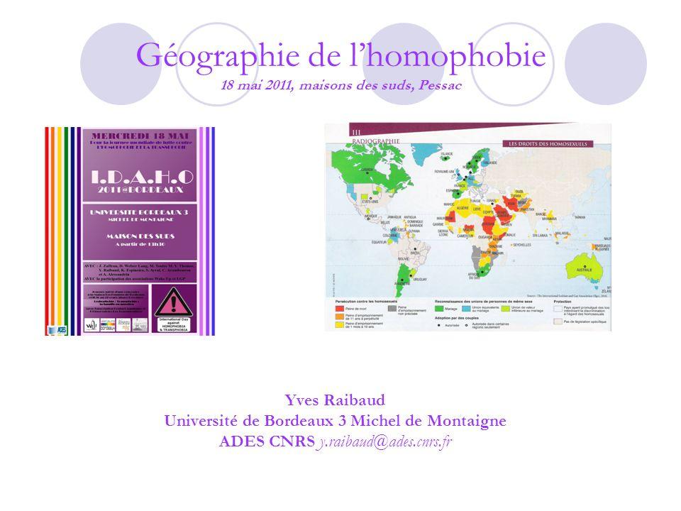 Géographie de lhomophobie 18 mai 2011, maisons des suds, Pessac Yves Raibaud Université de Bordeaux 3 Michel de Montaigne ADES CNRS y.raibaud@ades.cnrs.fr