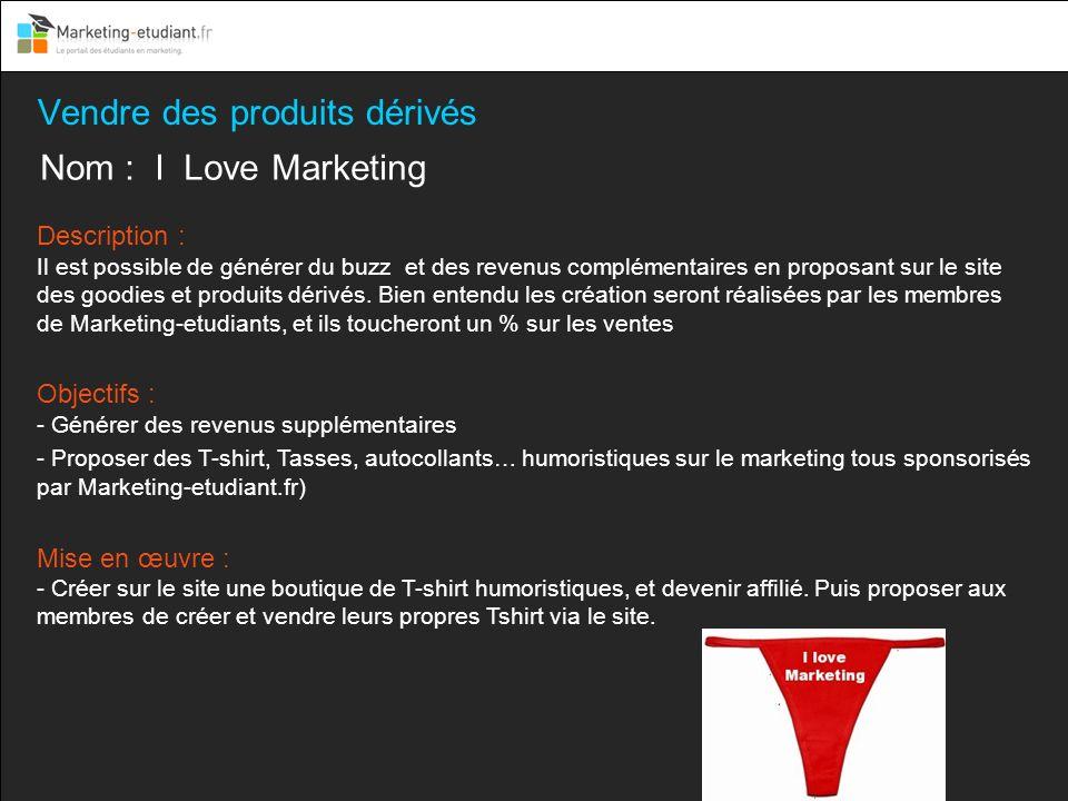 Vendre des produits dérivés Nom : I Love Marketing Description : Il est possible de générer du buzz et des revenus complémentaires en proposant sur le