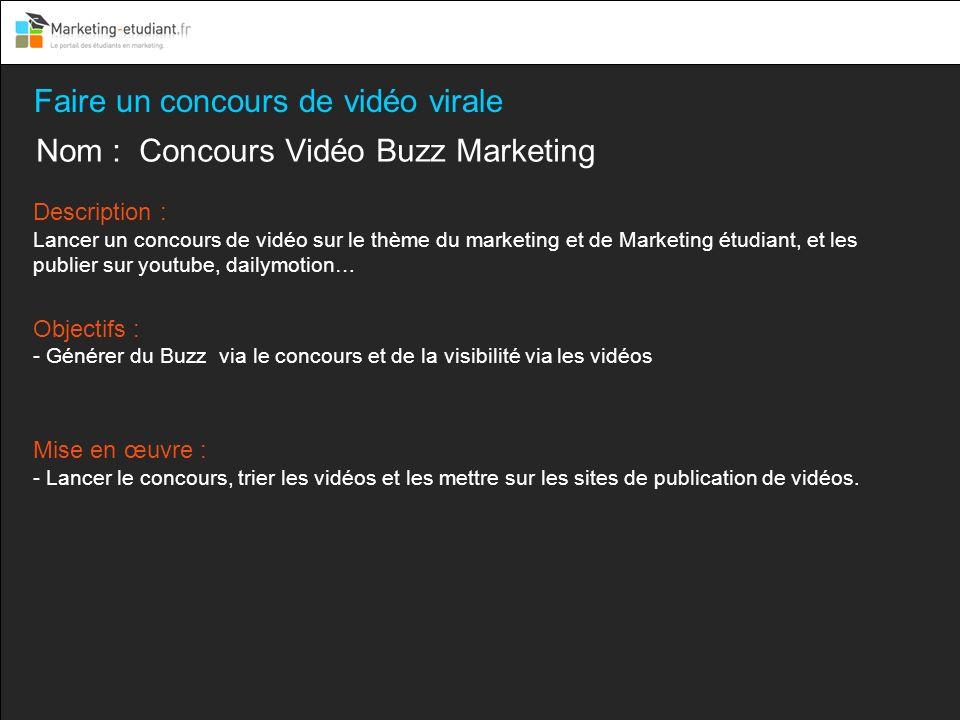 Faire un concours de vidéo virale Nom : Concours Vidéo Buzz Marketing Description : Lancer un concours de vidéo sur le thème du marketing et de Market