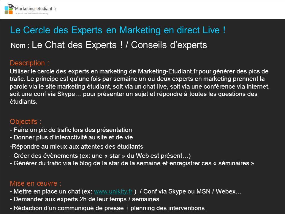 Le Cercle des Experts en Marketing en direct Live ! Nom : Le Chat des Experts ! / Conseils dexperts Description : Utiliser le cercle des experts en ma