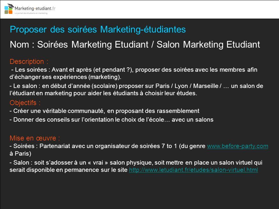 Proposer des soirées Marketing-étudiantes Nom : Soirées Marketing Etudiant / Salon Marketing Etudiant Description : - Les soirées : Avant et après (et