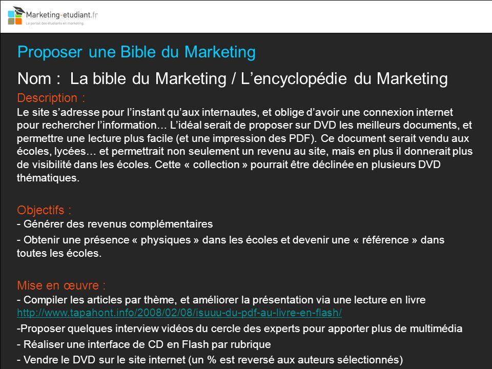 Proposer une Bible du Marketing Nom : La bible du Marketing / Lencyclopédie du Marketing Description : Le site sadresse pour linstant quaux internaute