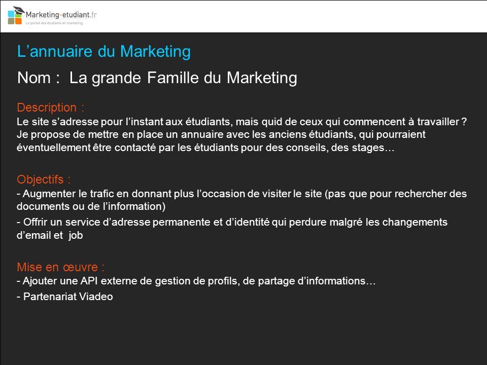 Lannuaire du Marketing Nom : La grande Famille du Marketing Description : Le site sadresse pour linstant aux étudiants, mais quid de ceux qui commence