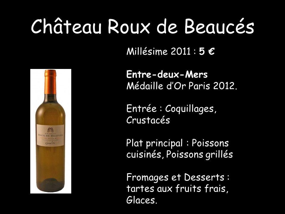 Château Roux de Beaucés Millésime 2011 : 5 Entre-deux-Mers Médaille dOr Paris 2012. Entrée : Coquillages, Crustacés Plat principal : Poissons cuisinés