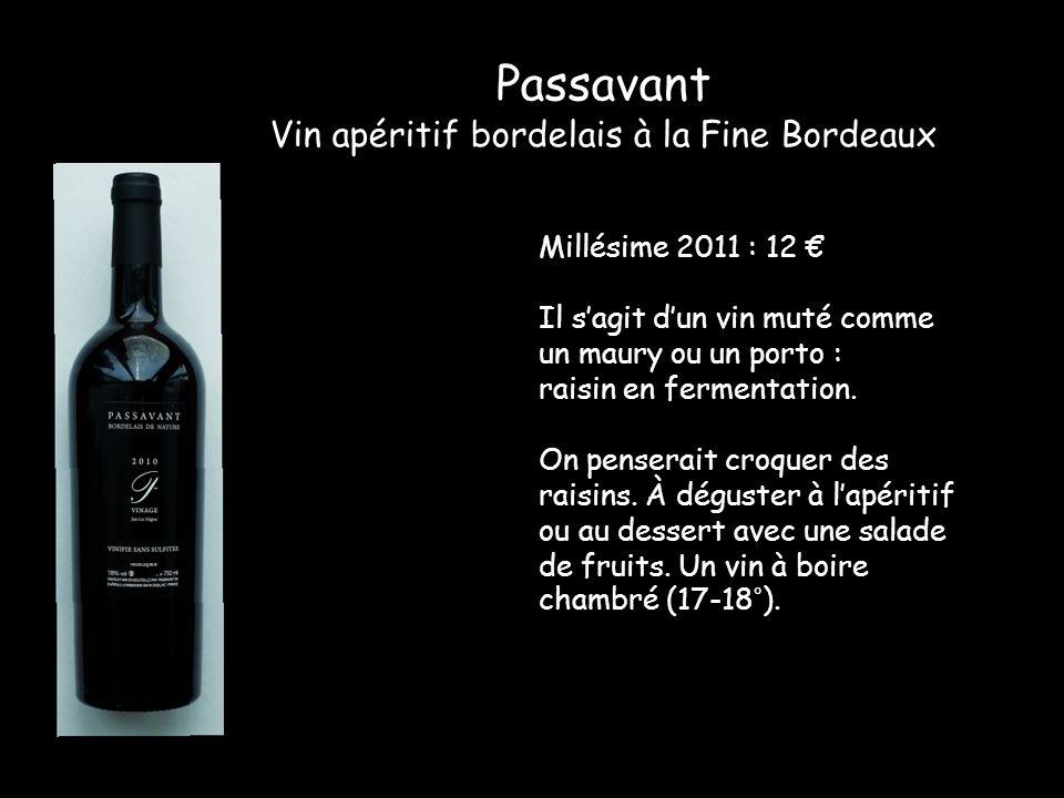 Passavant Vin apéritif bordelais à la Fine Bordeaux Millésime 2011 : 12 Il sagit dun vin muté comme un maury ou un porto : raisin en fermentation. On