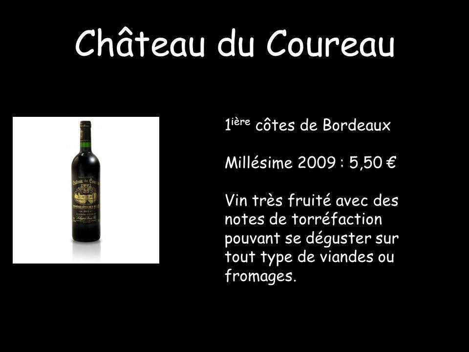 Château du Coureau 1 ière côtes de Bordeaux Millésime 2009 : 5,50 Vin très fruité avec des notes de torréfaction pouvant se déguster sur tout type de