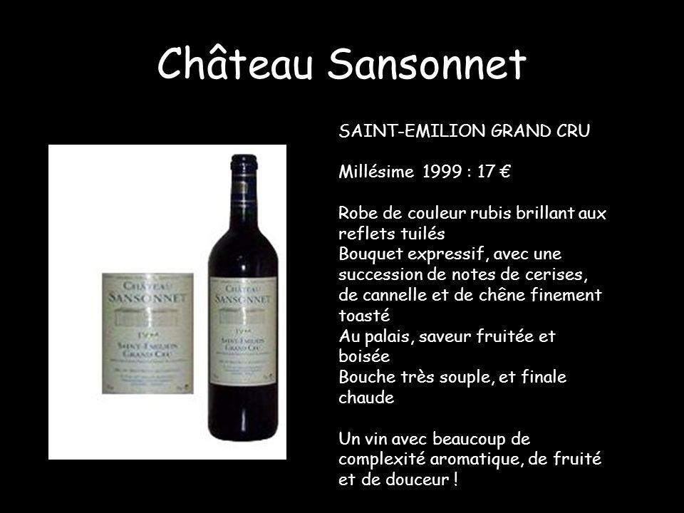 Château Sansonnet SAINT-EMILION GRAND CRU Millésime 1999 : 17 Robe de couleur rubis brillant aux reflets tuilés Bouquet expressif, avec une succession