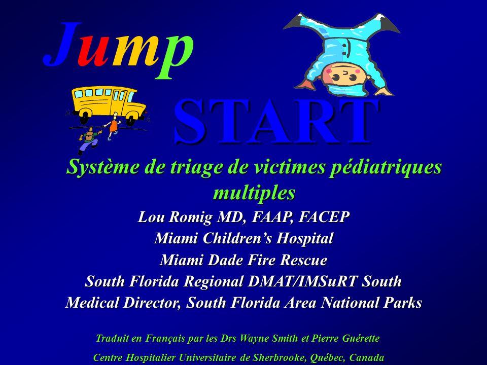 JumpJumpSTART Système de triage de victimes pédiatriques multiples Lou Romig MD, FAAP, FACEP Miami Childrens Hospital Miami Dade Fire Rescue South Flo