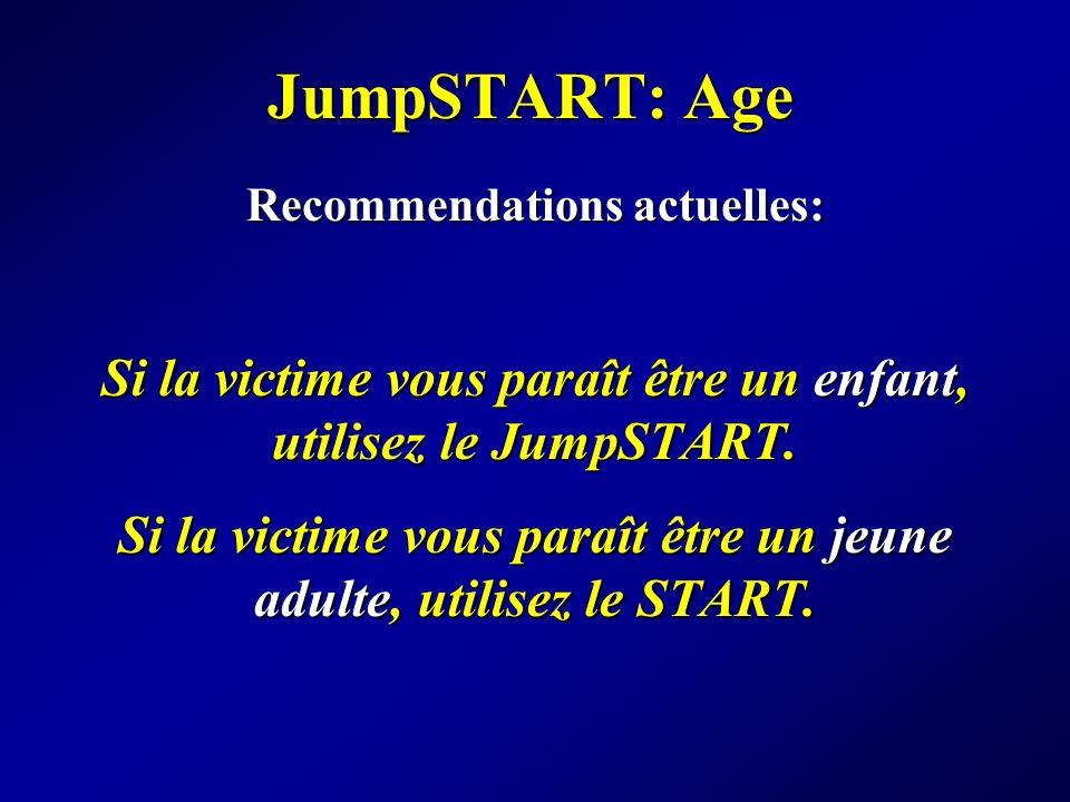 JumpSTART: Age Recommendations actuelles: Si la victime vous paraît être un enfant, utilisez le JumpSTART. Si la victime vous paraît être un jeune adu