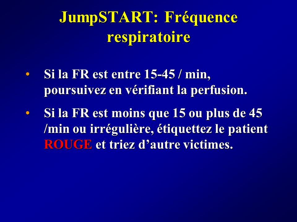 JumpSTART: Fréquence respiratoire Si la FR est entre 15-45 / min, poursuivez en vérifiant la perfusion.Si la FR est entre 15-45 / min, poursuivez en v