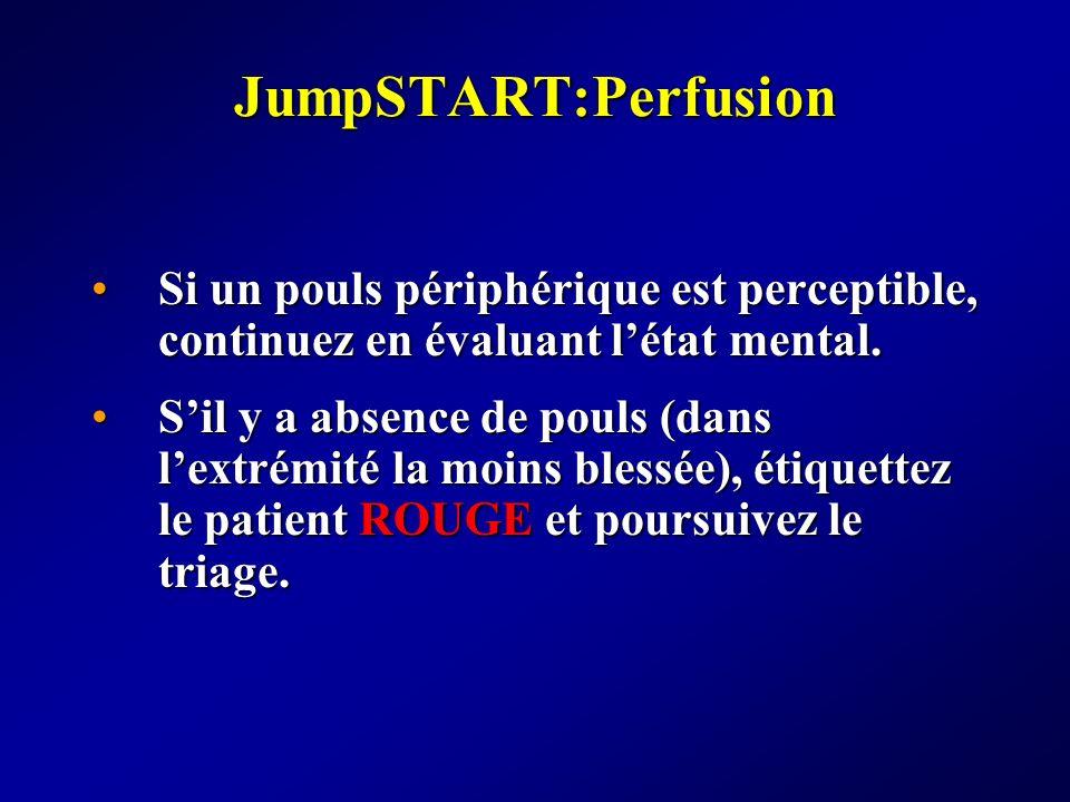 JumpSTART:Perfusion Si un pouls périphérique est perceptible, continuez en évaluant létat mental.Si un pouls périphérique est perceptible, continuez e