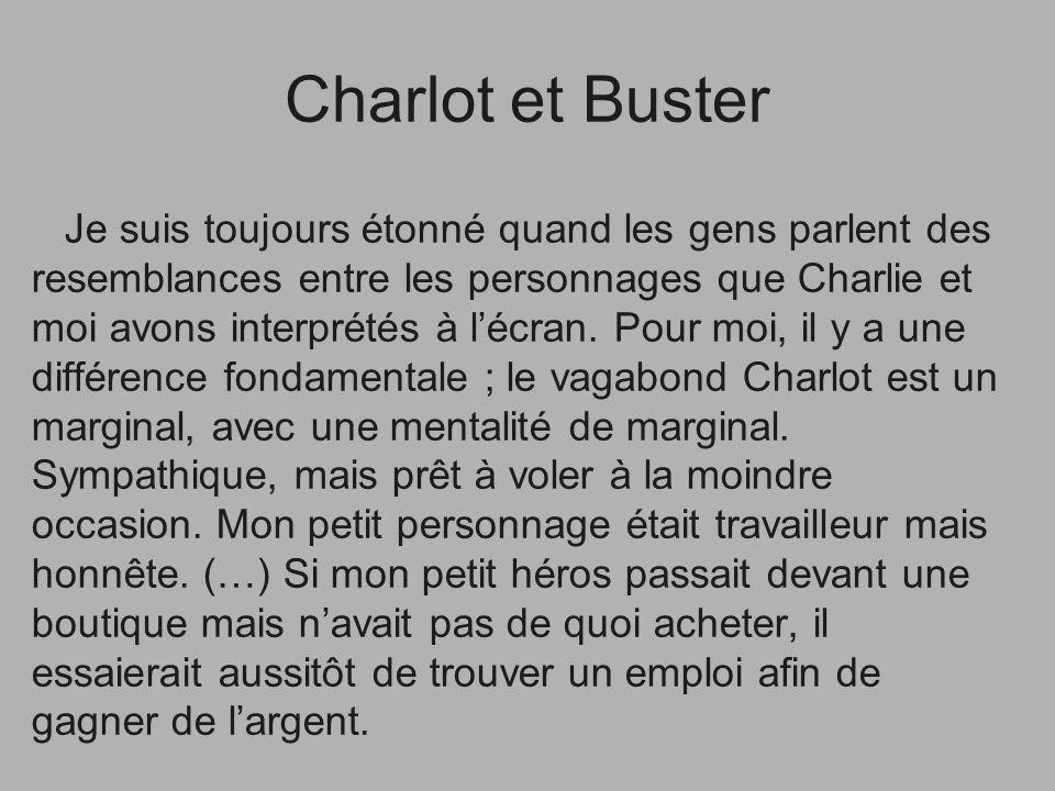 Charlot et Buster Je suis toujours étonné quand les gens parlent des resemblances entre les personnages que Charlie et moi avons interprétés à lécran.