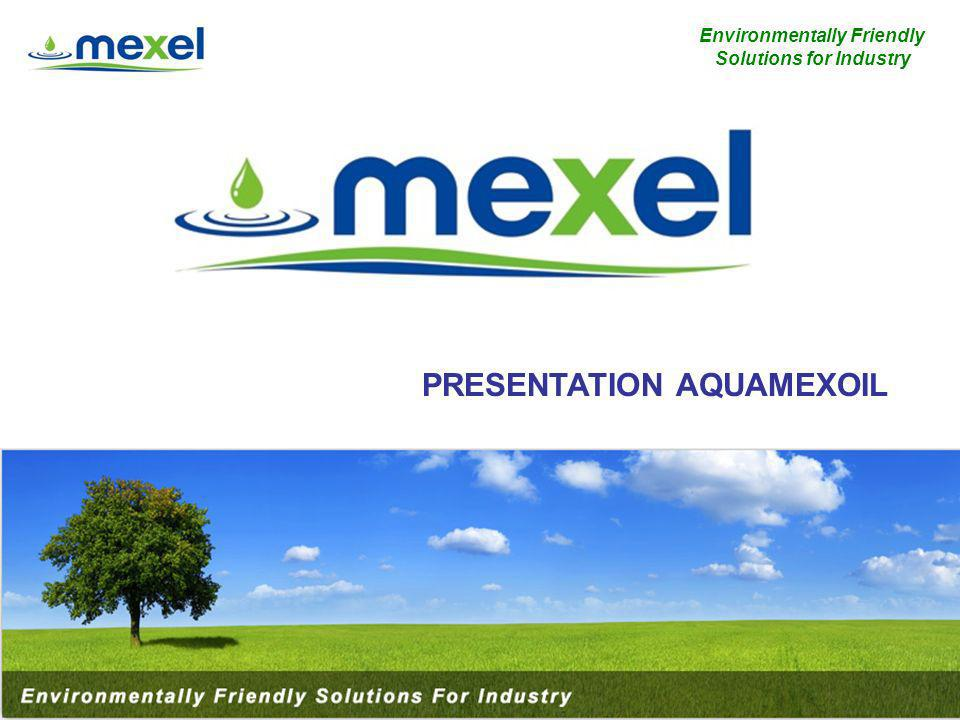 1 Environmentally Friendly Solutions for Industry PRESENTATION AQUAMEXOIL