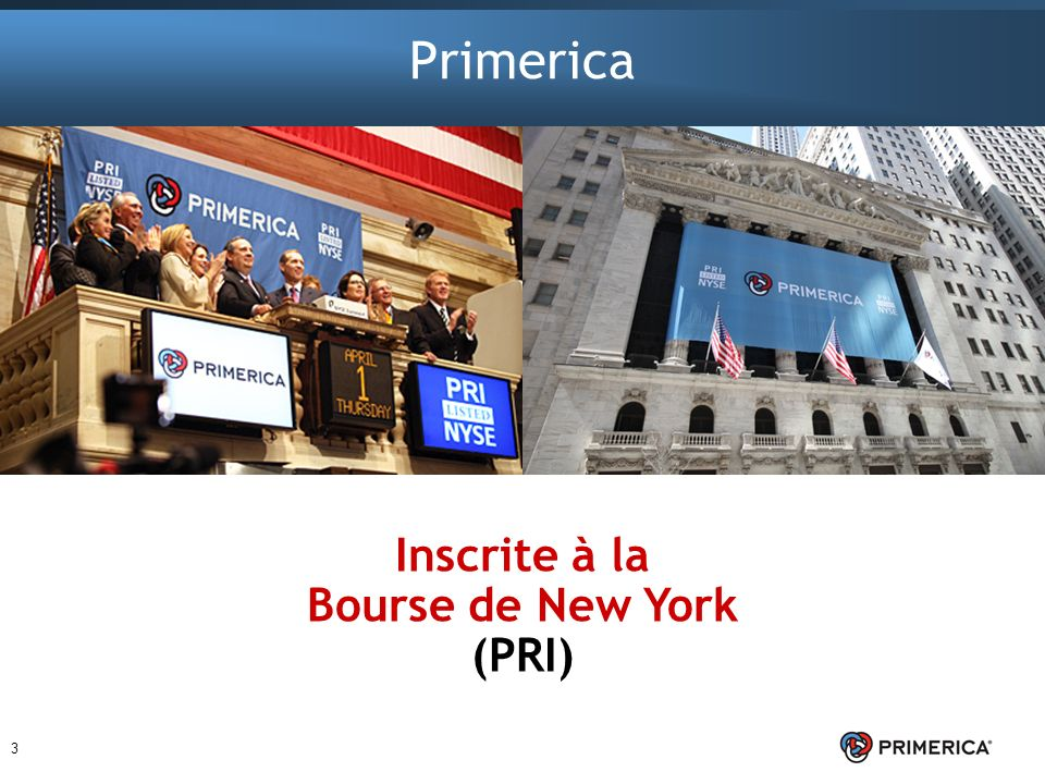 3 Inscrite à la Bourse de New York (PRI) Primerica