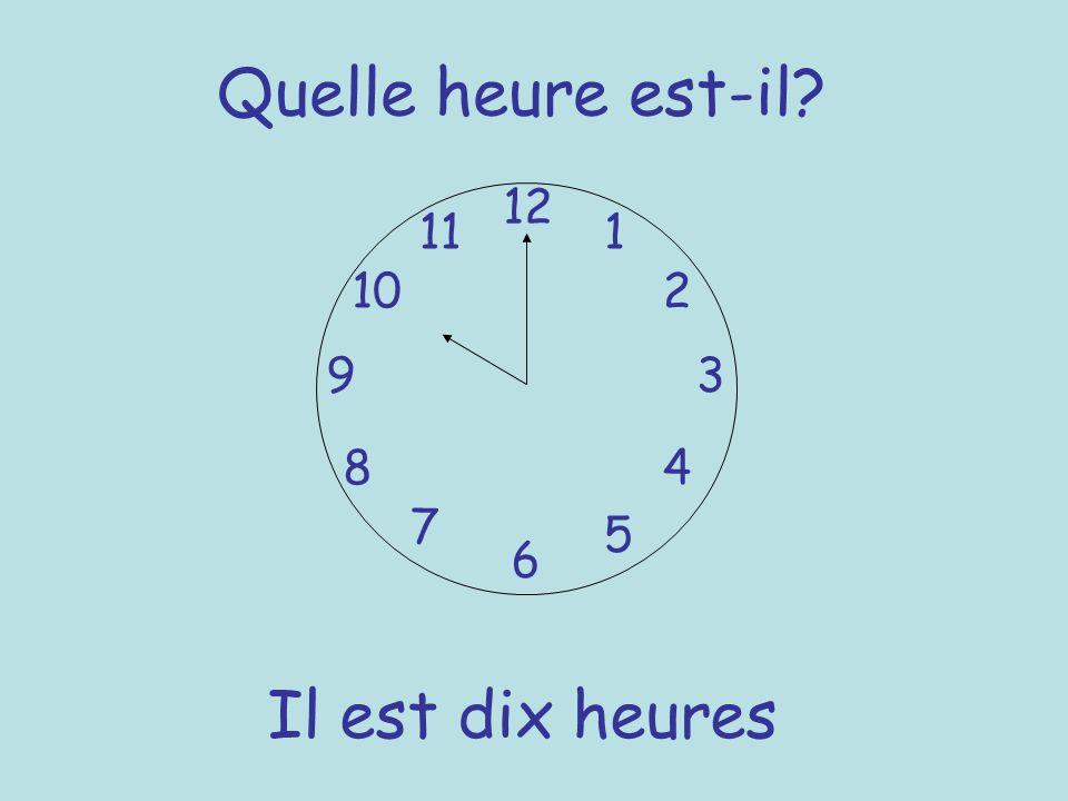 Quelle heure est-il? 12 6 93 8 7 1 2 5 4 10 11 Il est dix heures