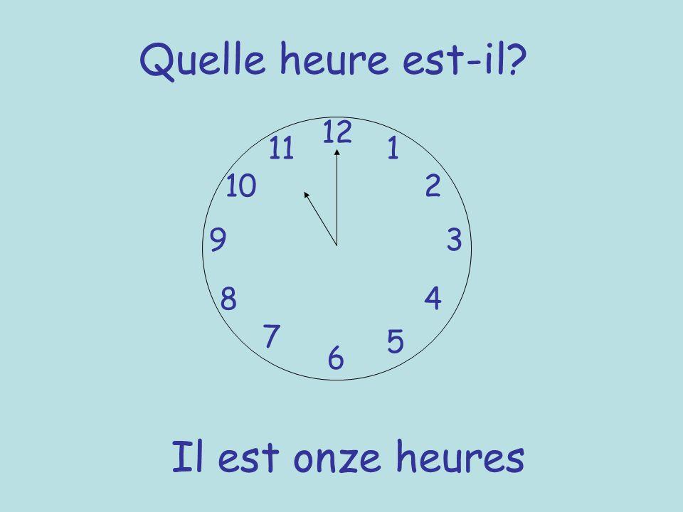 Quelle heure est-il? 12 6 93 8 7 1 2 5 4 10 11 Il est onze heures