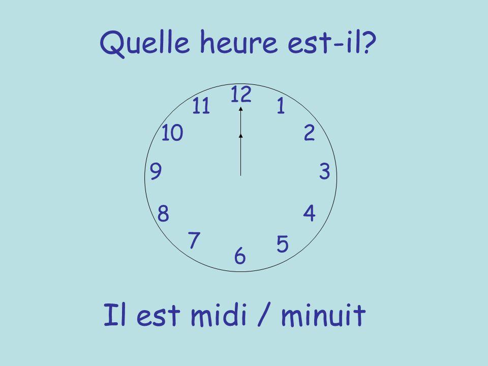 Quelle heure est-il? 12 6 93 8 7 1 2 5 4 10 11 Il est midi / minuit