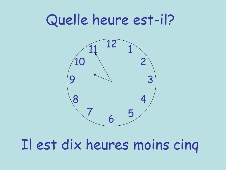 Quelle heure est-il? 12 6 93 8 7 1 2 5 4 10 11 Il est dix heures moins cinq