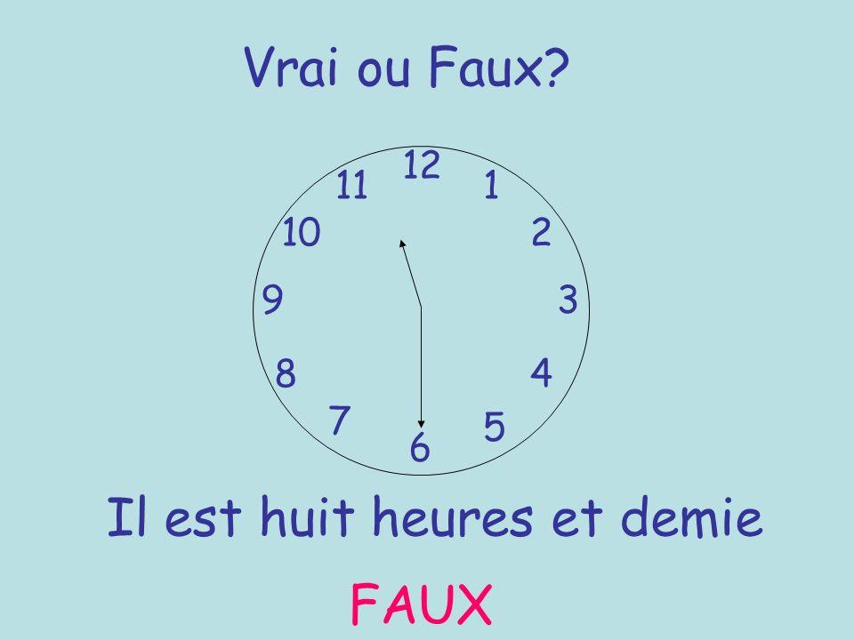 Vrai ou Faux? 12 6 93 8 7 1 2 5 4 10 11 Il est huit heures et demie FAUX