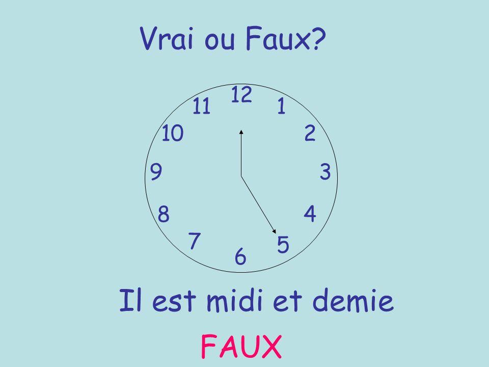 Vrai ou Faux? 12 6 93 8 7 1 2 5 4 10 11 Il est midi et demie FAUX