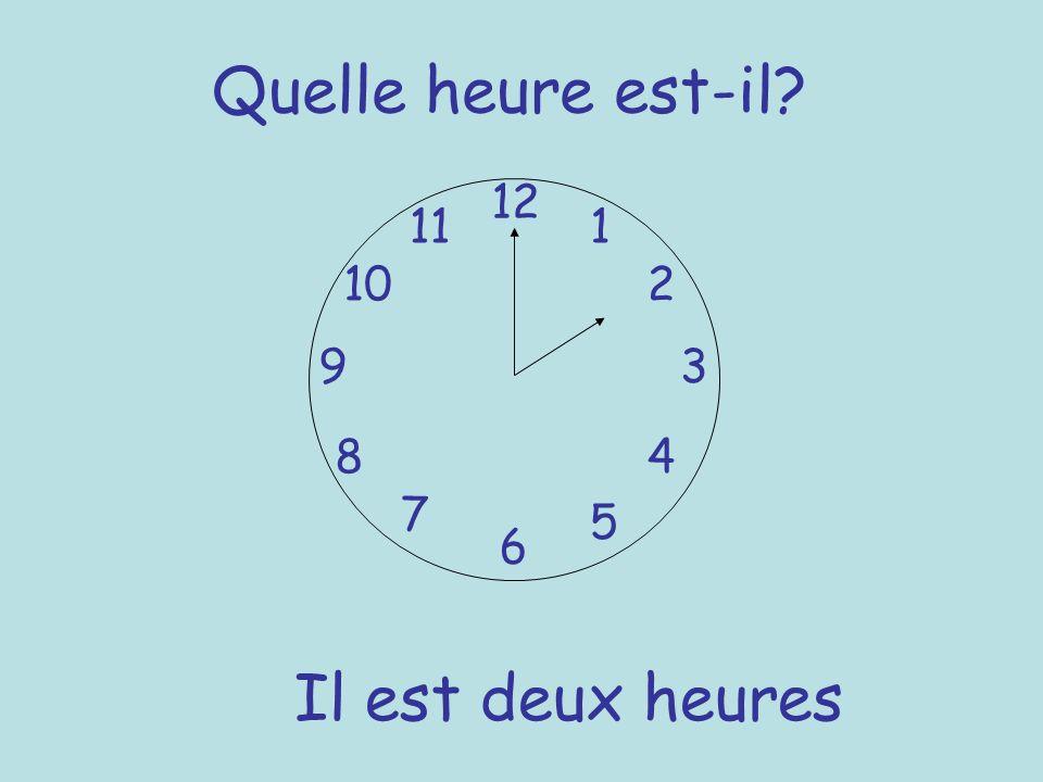 Quelle heure est-il? 12 6 93 8 7 1 2 5 4 10 11 Il est deux heures