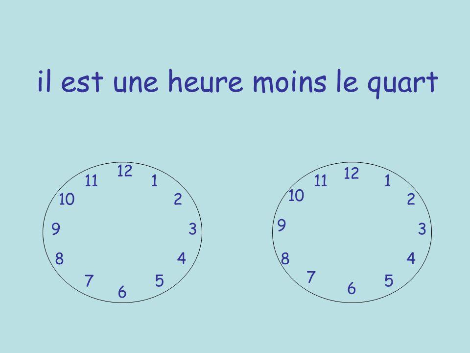 il est une heure moins le quart 12 6 39 1 2 4 57 8 10 11 12 6 3 9 7 8 5 10 111 2 4