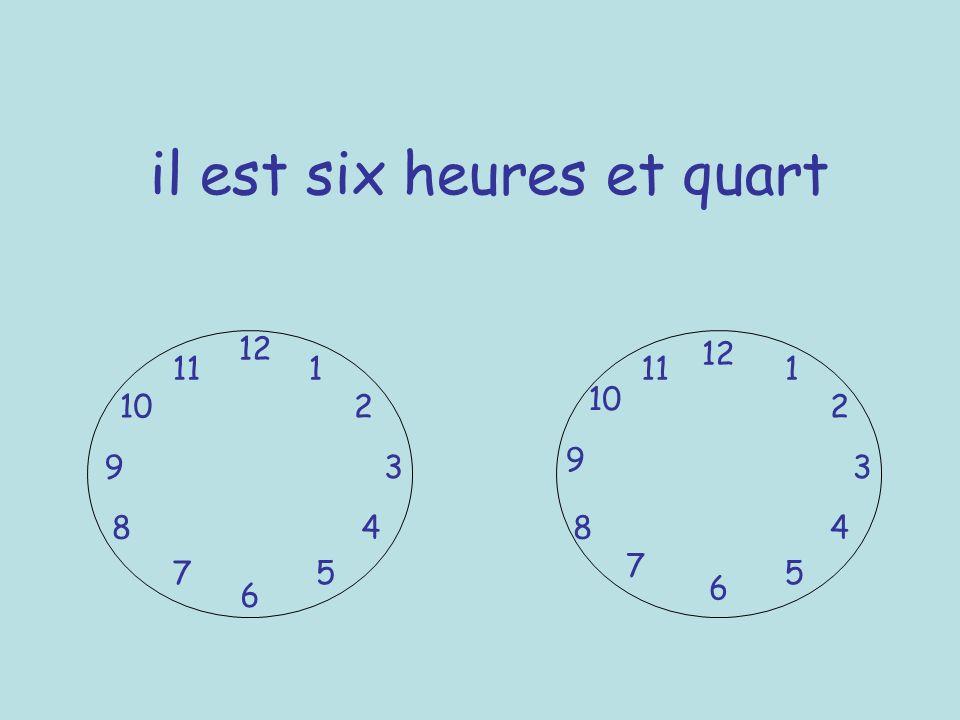 il est six heures et quart 12 6 39 1 2 4 57 8 10 11 12 6 3 9 7 8 5 10 111 2 4