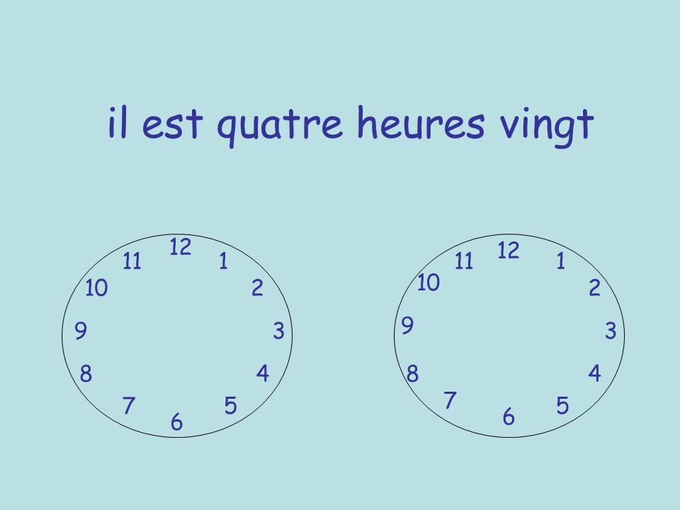 il est quatre heures vingt 12 6 39 1 2 4 57 8 10 11 12 6 3 9 7 8 5 10 111 2 4