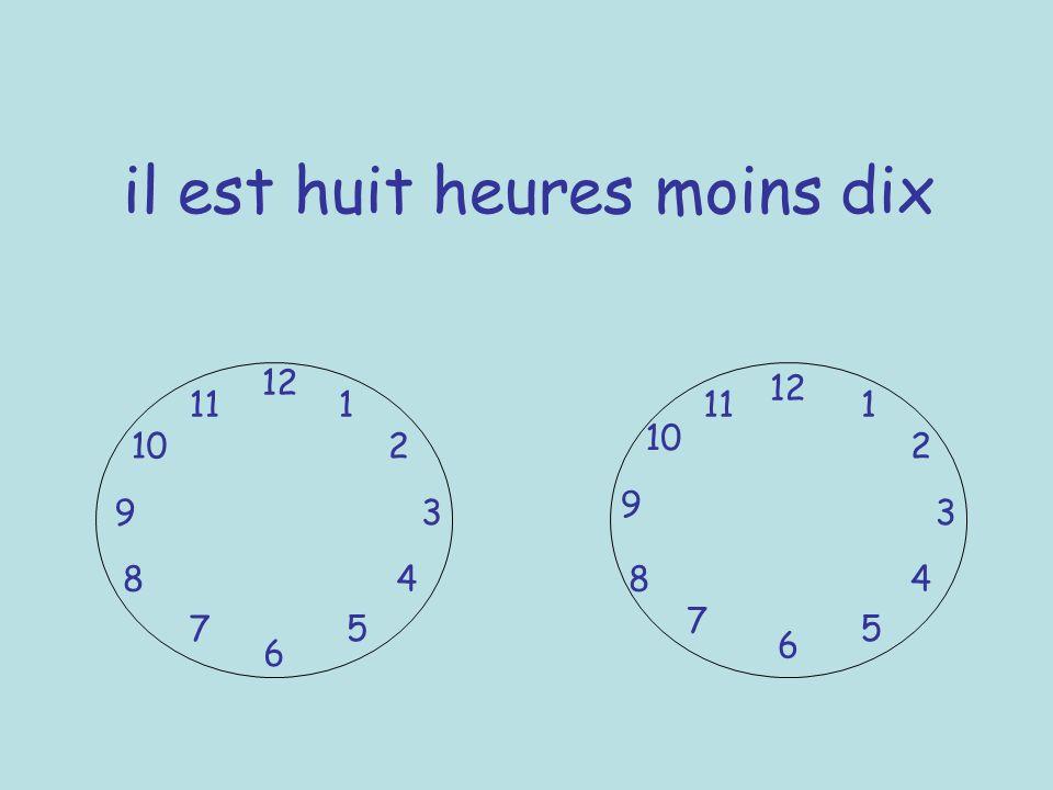 il est huit heures moins dix 12 6 39 1 2 4 57 8 10 11 12 6 3 9 7 8 5 10 111 2 4