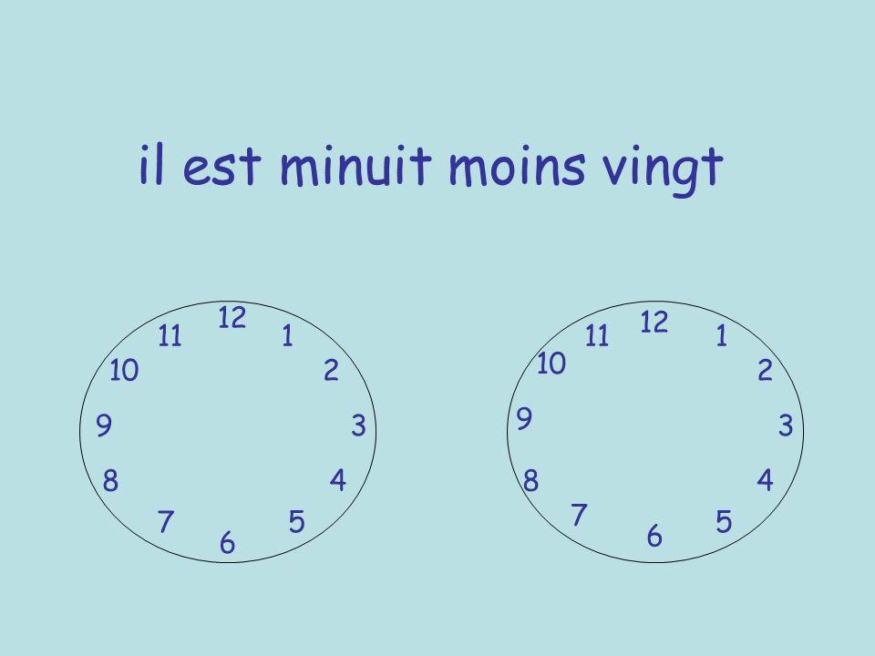il est minuit moins vingt 12 6 39 1 2 4 57 8 10 11 12 6 3 9 7 8 5 10 111 2 4