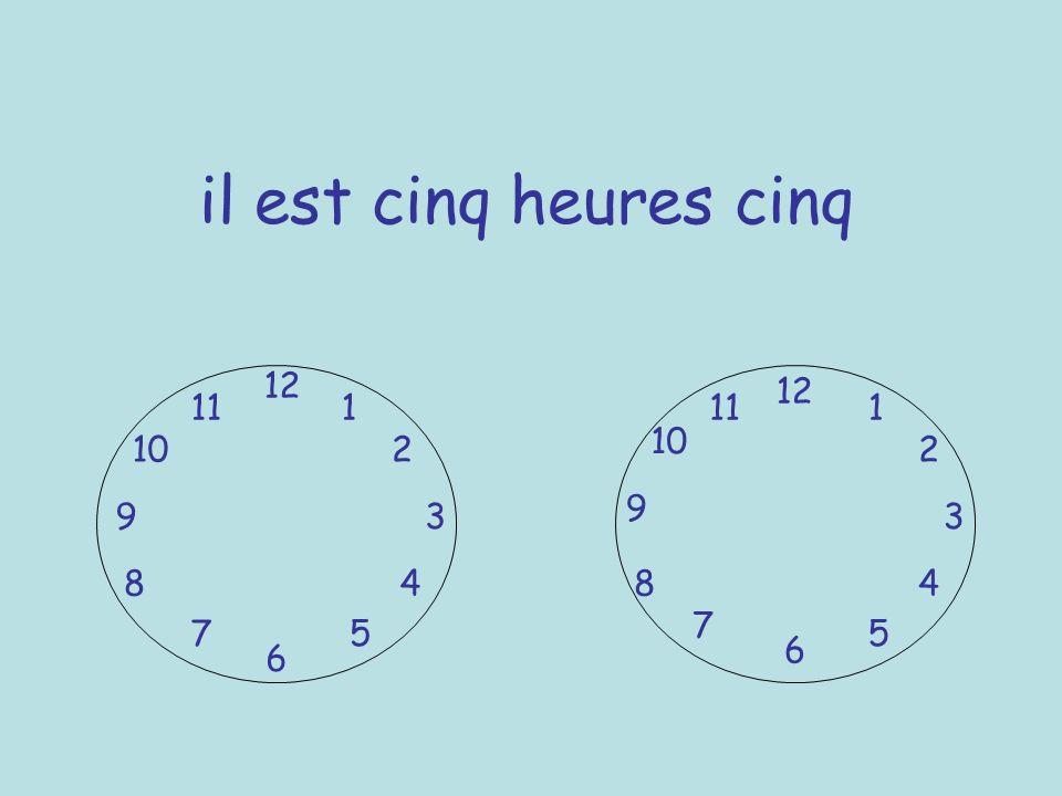 il est cinq heures cinq 12 6 39 1 2 4 57 8 10 11 12 6 3 9 7 8 5 10 111 2 4