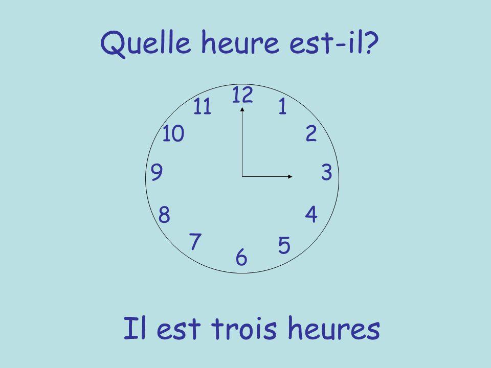 Quelle heure est-il? 12 6 93 8 7 1 2 5 4 10 11 Il est trois heures