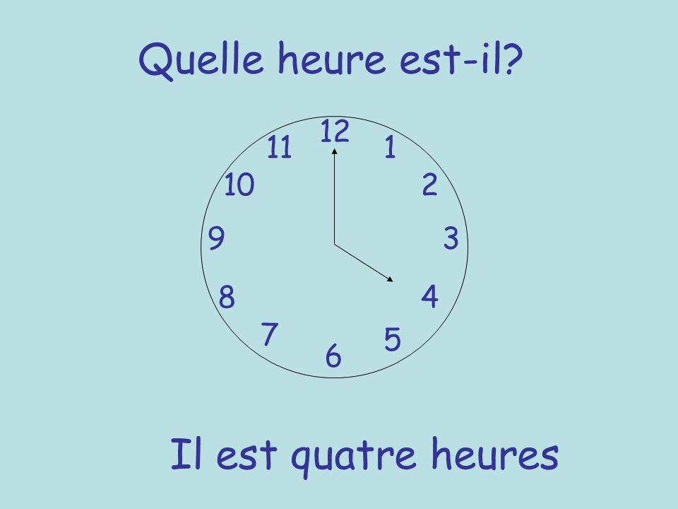 Quelle heure est-il? 12 6 93 8 7 1 2 5 4 10 11 Il est quatre heures